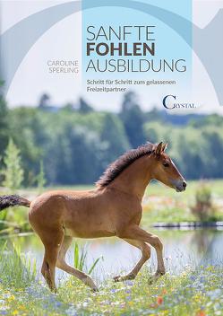 Sanfte Fohlenausbildung von Sperling,  Caroline