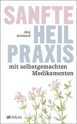 Sanfte Heilpraxis mit selbstgemachten Medikamenten von Reinhard,  Jürg