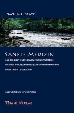 Sanfte Medizin – Die Heilkunst des Wassermannzeitalters von Grätz,  Joachim F