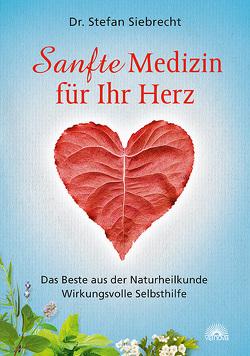 Sanfte Medizin für Ihr Herz von Siebrecht,  Stefan