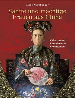Sanfte und mächtige Frauen aus China von Nürnberger,  Marc