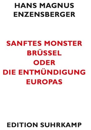 Sanftes Monster Brüssel oder Die Entmündigung Europas von Enzensberger,  Hans Magnus