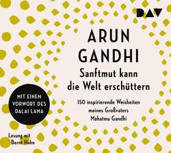 Sanftmut kann die Welt erschüttern. 150 inspirierende Weisheiten meines Großvaters Mahatma Gandhi von Gandhi,  Arun, Hahn,  Bernt, Walser,  Alissa