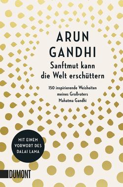 Sanftmut kann die Welt erschüttern von Gandhi,  Arun, Lama,  Dalai, Walser,  Alissa
