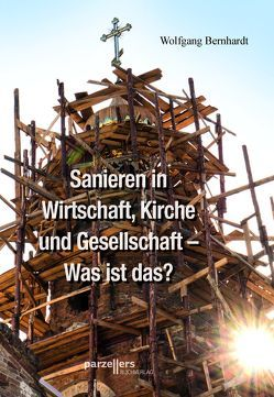 Sanieren in Wirtschaft, Kirche und Gesellschaft von Bernhardt,  Wolfgang