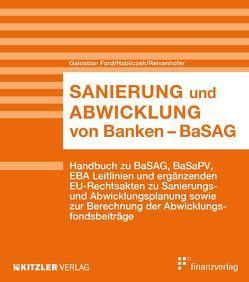 Sanierung und Abwicklung von Banken – BaSAG von Galostian Fard,  Jasmin, Habliczek,  Gerald, Reisenhofer,  Barbara