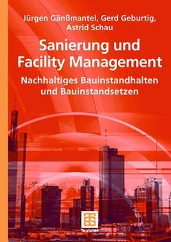 Sanierung und Facility Management von Gänßmantel,  Jürgen, Geburtig,  Gerd, Schau,  Astrid