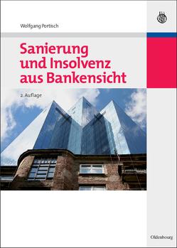 Sanierung und Insolvenz aus Bankensicht von Portisch,  Wolfgang