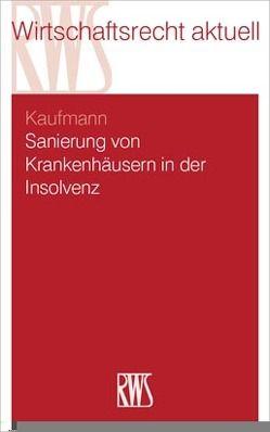 Sanierung von Krankenhäusern in der Insolvenz von Kaufmann,  Christian