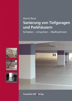 Sanierung von Tiefgaragen und Parkhäusern. von Reul,  Horst