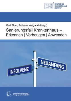 Sanierungsfall Krankenhaus – Erkennen / Vorbeugen / Abwenden von Blum,  Karl, Weigand,  Andreas
