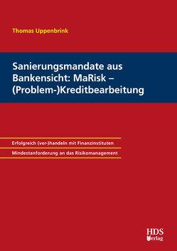 Sanierungsmandate aus Bankensicht: MaRisk – (Problem-)Kreditbearbeitung von Uppenbrink,  Thomas