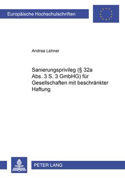 Sanierungsprivileg (§ 32a Abs. 3 S. 3 GmbHG) für Gesellschaften mit beschränkter Haftung von Lehner,  Andrea