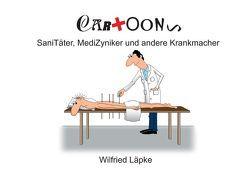 SaniTäter, MediZyniker und andere Krankmacher von Läpke,  Wilfried