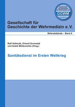 Sanitätsdienst im Ersten Weltkrieg von Grunwald,  Erhard, Müllerschön,  André, Vollmuth,  Ralf