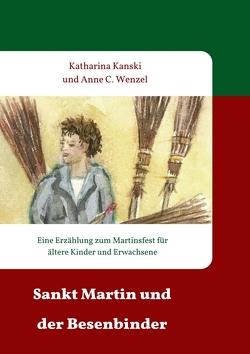 Sankt Martin und der Besenbinder von C. Wenzel,  Anne, Kanski,  Katharina