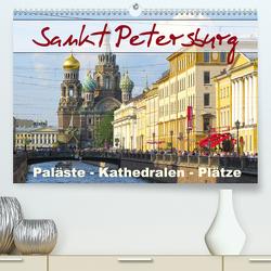 Sankt Petersburg – Paläste – Kathedralen – Plätze (Premium, hochwertiger DIN A2 Wandkalender 2021, Kunstdruck in Hochglanz) von Dürr,  Brigitte