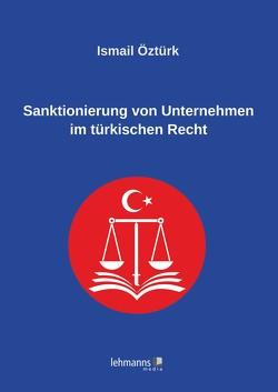 Sanktionierung von Unternehmen im türkischen Recht von Öztürk,  Ismail