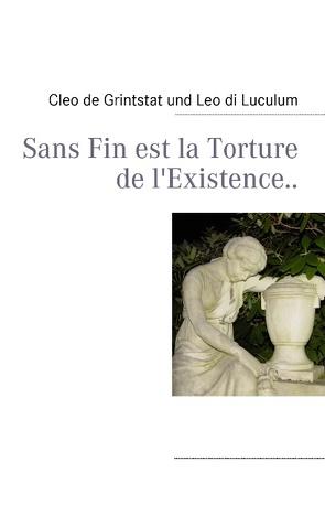Sans Fin est la Torture de l'Existence.. von Grintstat,  Cleo de, Luculum,  Leo di