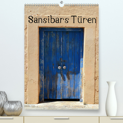 Sansibars Türenkunst (Premium, hochwertiger DIN A2 Wandkalender 2021, Kunstdruck in Hochglanz) von Schroeder,  Thomas