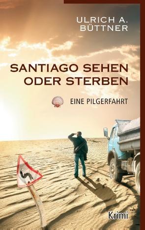 Santiago sehen oder sterben von Büttner,  Ulrich A.