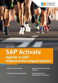 SAP Activate – Agilität in SAP S/4HANA-Implementierungsprojekten von Kipka,  Martin
