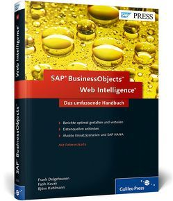 SAP BusinessObjects Web Intelligence von Delgehausen,  Frank, Kavak,  Fatih, Kuhlmann,  Björn