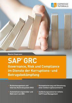 SAP GRC – Governance, Risk und Compliance im Dienste der Korruptions- und Betrugsbekämpfung von Chuprunov,  Maxim