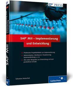 SAP MII – Implementierung und Entwicklung von Holzschuh,  Sebastian