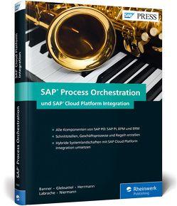 SAP Process Orchestration und SAP Cloud Platform Integration von Banner,  Marcus, Glebsattel,  Olaf, Herrmann,  Raffael, Labrache,  Abdeljalil, Niermann,  Christian