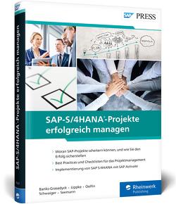 SAP-S/4HANA-Projekte erfolgreich managen von Banks-Grasedyck,  Denise, Lippke,  Eckhard, Oelfin,  Hans, Schwaiger,  Reinhold, Seemann,  Volker