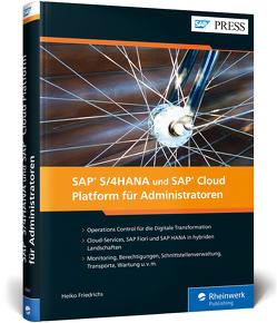SAP S/4HANA und SAP Cloud Platform für Administratoren! von Friedrichs,  Heiko