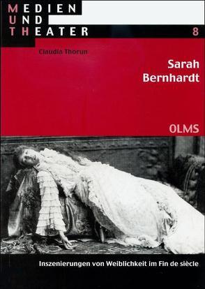 Sarah Bernhardt. Inszenierungen von Weiblichkeit im Fin de siècle von Thorun,  Claudia