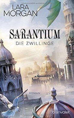 Sarantium – Die Zwillinge von Morgan,  Lara, Schmidt,  Marianne