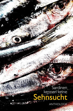 SARDINEN KENNEN KEINE SEHNSUCHT von Oettl,  Brigitte Anna
