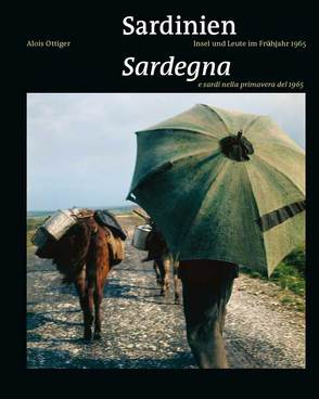 Sardinien. Insel und Leute im Frühjahr 1965 / Sardegna e sardi nella primavera del 1965 von Capitta,  Alberto, Ledda,  Gavino, Mulas,  Giovanna, Ottiger,  Alois