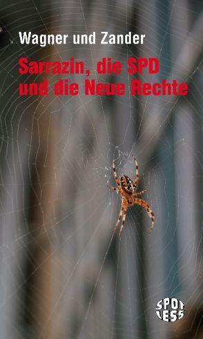 Sarrazin, die SPD und die Neue Rechte von Wagner,  Thomas, Zander,  Michael