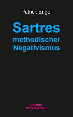 Sartres methodischer Negativismus von Engel,  Patrick
