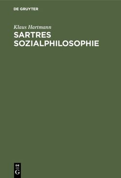 Sartres Sozialphilosophie von Hartmann,  Klaus