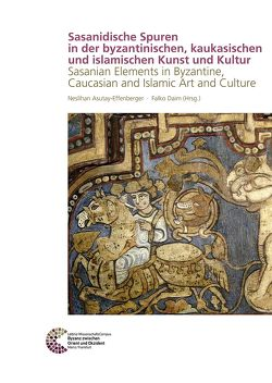 Sasanidische Spuren in der byzantinischen, kaukasischen und islamischen Kunst und Kultur von Asutay-Effenberger,  Neslihan, Daim,  Falko