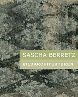 Sascha Berretz. Bildarchitekturen von Bascha,  Nadya, Lytton,  Ursula, Melchers,  Joachim, Skowron,  Stefan