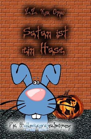 Satan ist ein Hase / Satan ist ein Hase Die Halloweenverschwörung von Orpo,  Z.Z. Rox