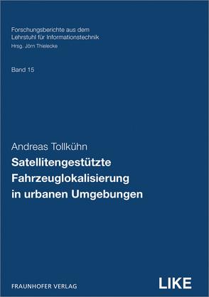 Satellitengestützte Fahrzeuglokalisierung in urbanen Umgebungen. von Thielecke,  Jörn, Tollkühn,  Andreas