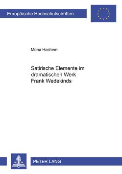 Satirische Elemente im dramatischen Werk Frank Wedekinds von Hashem,  Mona