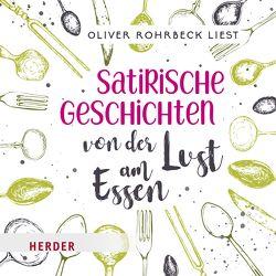 Satirische Geschichten von der Lust am Essen von Rohrbeck,  Oliver