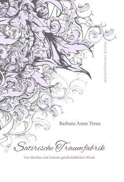 Satirische Traumfabrik von Treus,  Barbara Anne