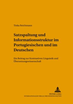 Satzspaltung und Informationsstruktur im Portugiesischen und im Deutschen von Reichmann,  Tinka