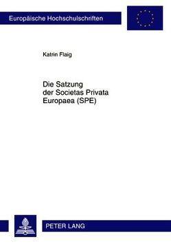 Satzung der Societas Privata Europaea (SPE) von Flaig,  Katrin