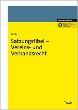 Satzungsfibel – Vereins- und Verbandsrecht von Wickert,  Ralf