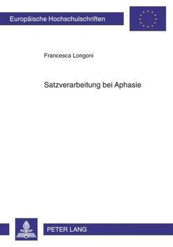 Satzverarbeitung bei Aphasie von Longoni,  Francesca